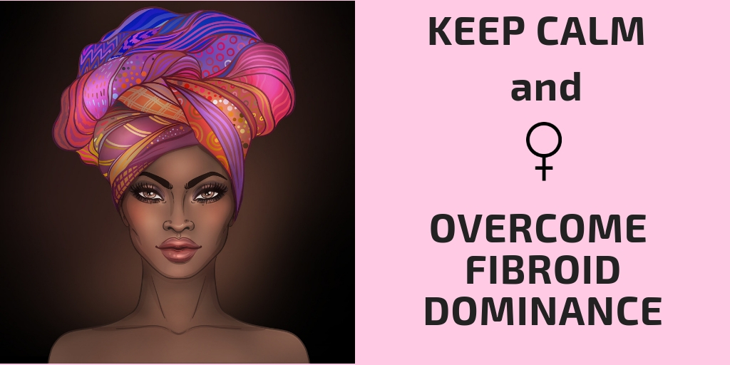 Keep Calm Fibroids